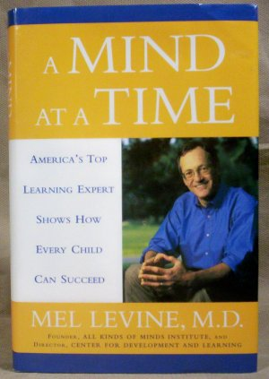 A Mind at a Time,  How every Child Can Succeed, Mel Levine, M.D.
