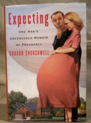 Expecting, One Man's Uncensored Memoir of Pregnancy, G. Churchwell