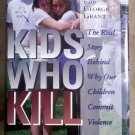 Kids Who Kill, The Real Story Behind Why Our Children Commit Violence