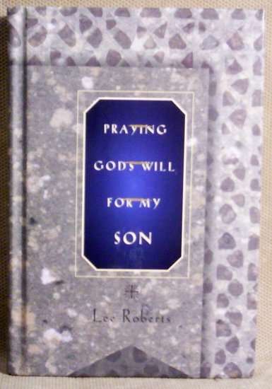 Praying God's Will For My Son, Lee Roberts