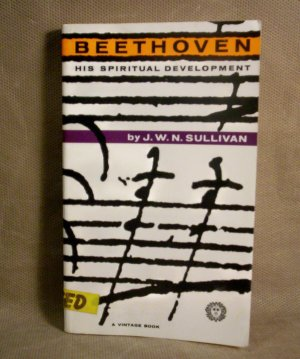Beethoven, His Spiritual Development, by J.W.N. Sullivan (1960)