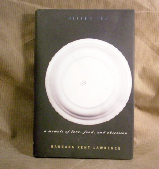 Bitter Ice, A Memoir of Love, Food, and Obsession, by Barbara Kent Lawrence