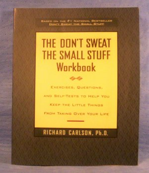 The Don't Sweat The Small Stuff Workbook, Richard Carlson, Ph.D.