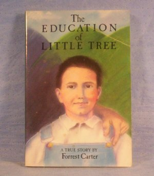 The Education of Little Tree, A True Story by Forret Carter