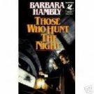 THOSE WHO HUNT THE NIGHT BARBARA HAMBLY BCE