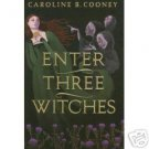 Enter Three Witches by Caroline B. Cooney. UNCOR PROOF