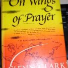 ON WINGS OF PRAYER  GLEN CLARK 1956 HC/DJ  VINTAGE (A)