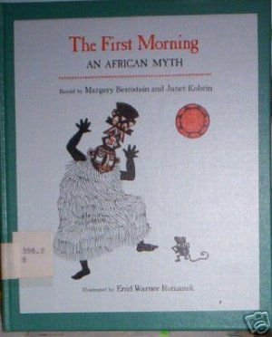 The First Morning An African Myth  Margery Bernstein