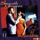 Smooth Grooves: New Jack Ballads Vol. 2 - Various Ar...
