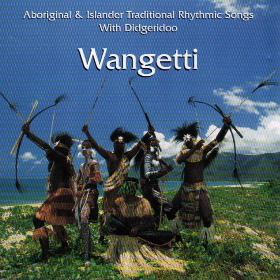 WANGETTI - ABORIGINAL & ISLANDER TRADITIONAL RHYTHMIC SONGS WITH DIDGERIDOO - AUSTRALIA - CD