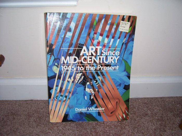 ART SINCE MID-CENTURY 1945 TO THE PRESENT Textbook EXC! Daniel Wheeler 1991