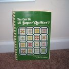 YOU CAN BE A SUPER QUILTER BOOK 1980 By Carla J Hassel
