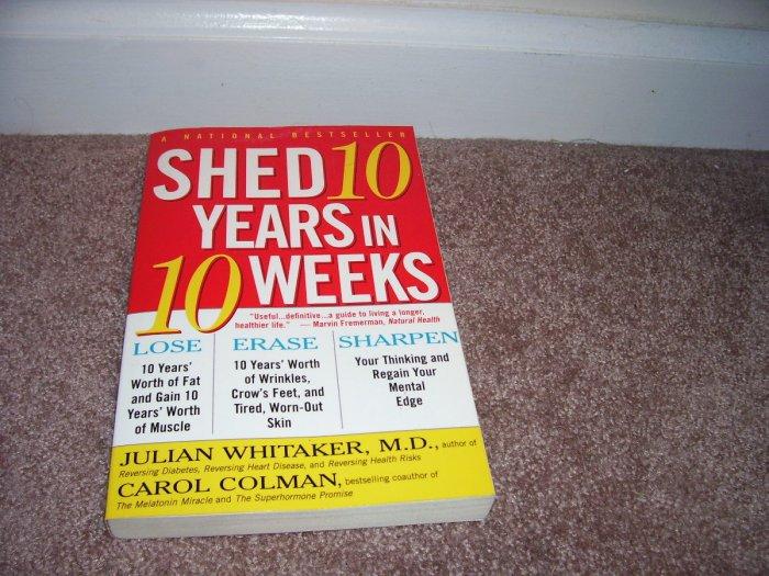 SHED 10 YEARS IN 10 WEEKS Book By Julian Whitaker & Carol Colman LIKE NEW!