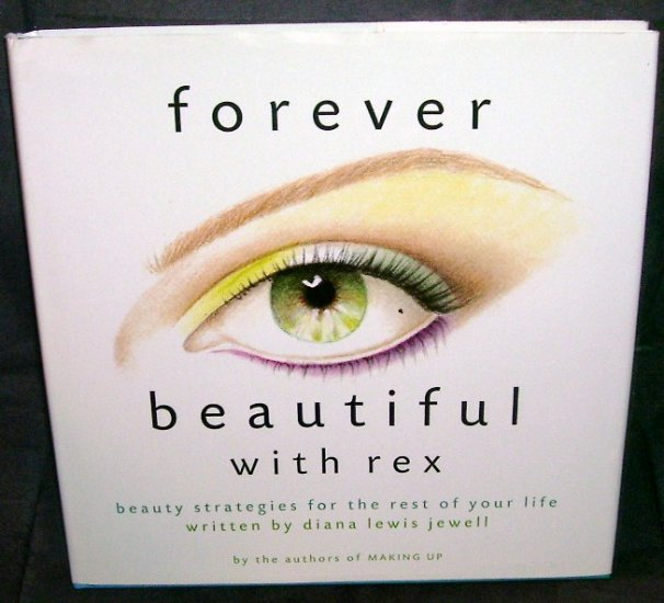 FOREVER BEAUTIFUL WITH REX * BEAUTY * BOOK NEW! FIRST EDITION! 1994