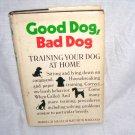 GOOD DOG, BAD DOG Training Your Dog At Home Book 1974 HC DJ