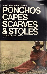 EVERYTHING ABOUT SEWING PONCHOS, CAPES, SCARVES AND STOLES