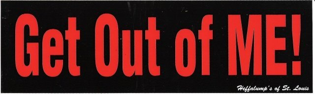 Get Out Of ME! Bumper Sticker