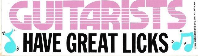 GUITARISTS HAVE GREAT LICKS Bumper Sticker