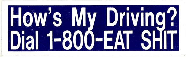 How's My Driving? Dial 1-800-EAT-SHIT Bumper Sticker