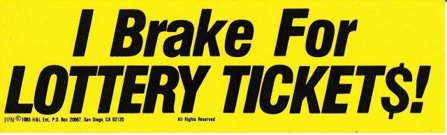 I Brake For LOTTERY TICKETS! Bumper Sticker