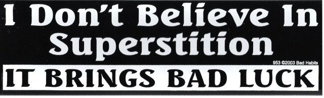 I Don't Believe In Superstition IT BRINGS BAD LUCK Bumper Sticker