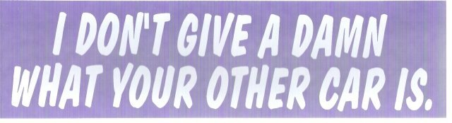 I DON'T GIVE A DAMN WHAT YOUR OTHER CAR IS. Bumper Sticker