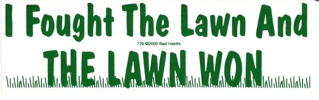 I Fought The Lawn And THE LAWN WON Bumper Sticker