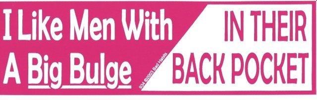 I Like Men With A Big Bulge IN THEIR BACK POCKET Bumper Sticker
