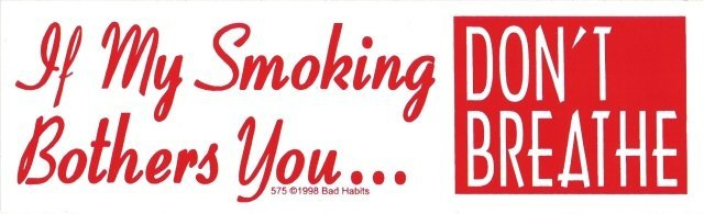 If My Smoking Bothers You DON'T BREATHE Bumper Sticker