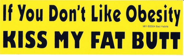 If You Don't Like Obesity KISS MY FAT BUTT Bumper Sticker