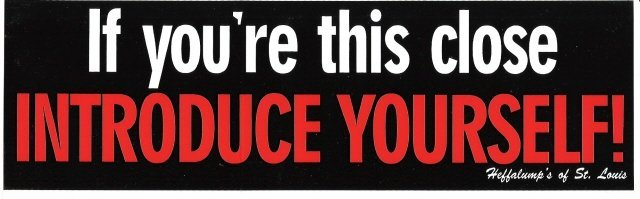 If you're this close INTRODUCE YOURSELF! Bumper Sticker