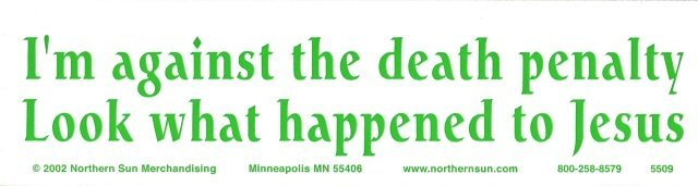 I'm against the death penalty Look what happened to Jesus Bumper Sticker