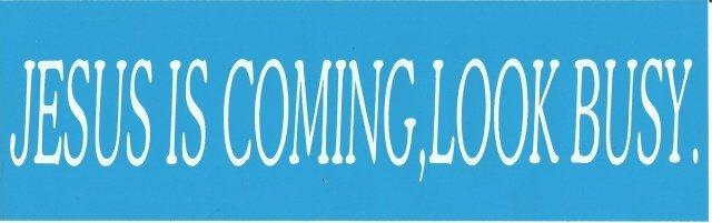 JESUS IS COMING, LOOK BUSY Bumper Sticker