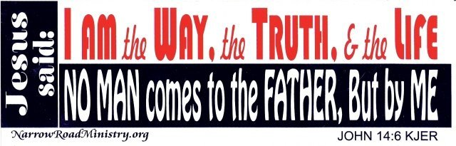 Jesus said: I Am the WAY, the TRUTH, & the LIFE Bumper Sticker