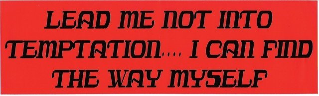 LEAD ME NOT INTO TEMPTATION I CAN FIND THE WAY MYSELF Bumper Sticker