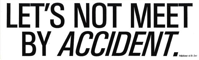 LET'S NOT MEET BY ACCIDENT. Bumper Sticker