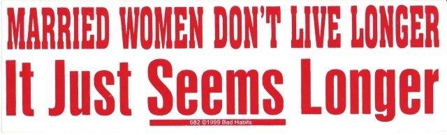 Married WOMEN Don't LIVE Longer IT ONLY SEEMS LONGER Bumper Sticker
