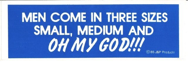 MEN COME IN THREE SIZES SMALL, MEDIUM AND OH MY GOD!!! Bumper Sticker
