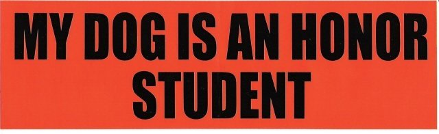 MY DOG IS AN HONOR STUDENT Bumper Sticker