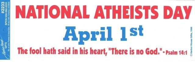 NATIONAL ATHEISTS DAY April 1st  Bumper Sticker
