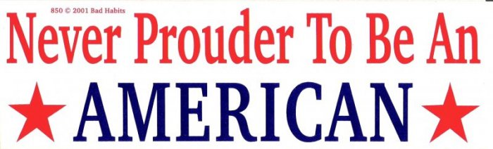 Never Prouder To Be An AMERICAN Bumper Sticker