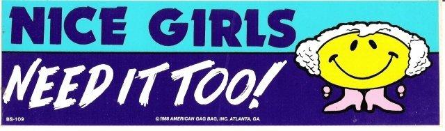 NICE GIRLS NEED IT TOO! Bumper Sticker