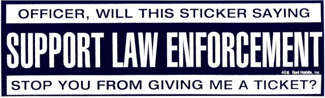 OFFICER, WILL THIS STICKER SAYING SUPPORT LAW ENFORCEMENT Bumper Sticker