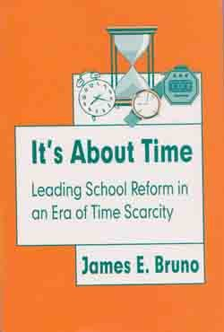 Its About Time    Leading School Reform     By James E. Bruno