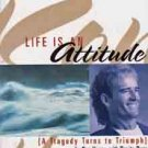 Life is an Attitude  A Tragedy Turns to Triumph    Ron Heagy  Christian Attitude