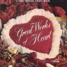 Great Works of Heart     Crafts Needlework Stenciling Quilting Baking Painting  60+ Projects