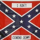 I Ain't Coming Down Confederate - Rebel 3' x 5'  Flag