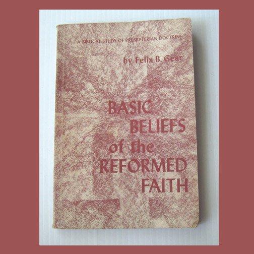 Basic Beliefs of the Reformed Faith, Felix B. Gear (1960, paperback) Good