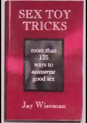 Book - Sex Toy Tricks - More than 125 Ways to Accessorize Good Sex - ELD6506