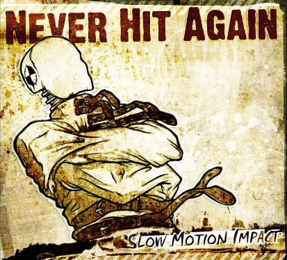 SLOW MOTION IMPACT by Never Hit Again (NEVECD01)